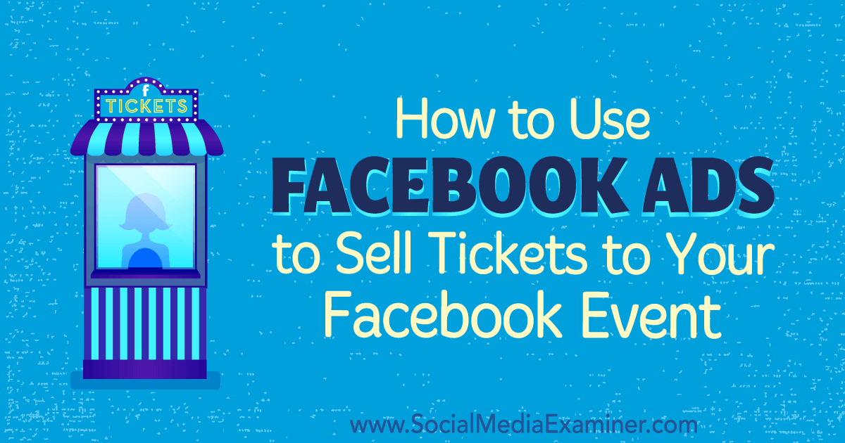 How to Use Facebook Ads to Sell Tickets to Your Facebook Event by Carma Levene on Social Media Examiner.